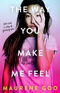 The Way You Make Me Feel by Maurene Goo; young female with hand on side of face