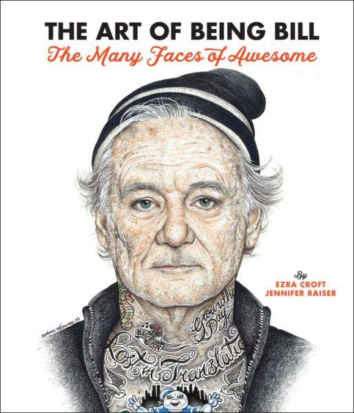 Art of Being Bill by Ezra Croft and Jennifer Raiser; bust drawing of Bill Murray
