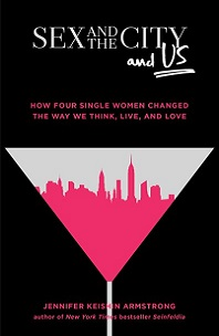 Sex and the City and Us by Jennifer Keishin Armstrong; city skyline imposed on martini glass