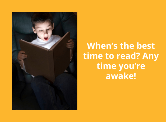 When's the best time to read? Anytime you are awake